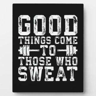 Good Things Come To Those Who Sweat - Inspiration Plaque