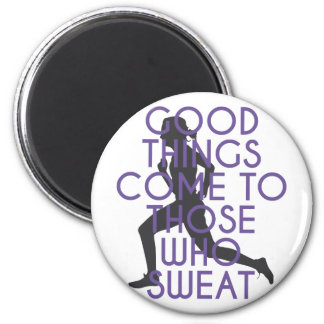 Good Things Come to Those Who Sweat Magnet