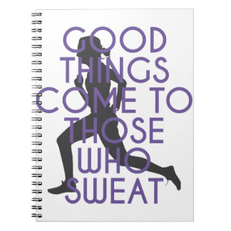 Good Things Come to Those Who Sweat Notebook