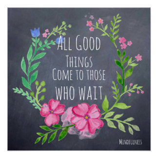 Good Things Come To Those Who Wait - Patience Poster