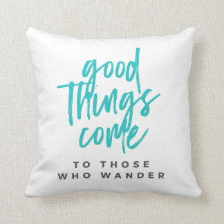 Good Things Come to Those Who Wander Pillow