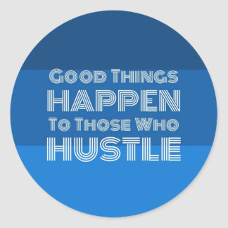Good Things Happen To Those Who Hustle Classic Round Sticker