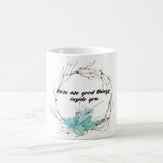 Good Things Inside You Coffee Mug