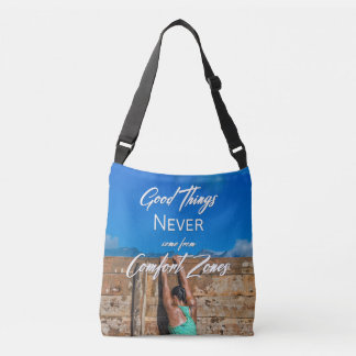 Good Things Never Come From Comfort Zones Crossbody Bag