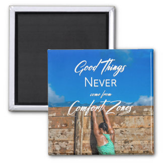 Good Things Never Come From Comfort Zones Magnet