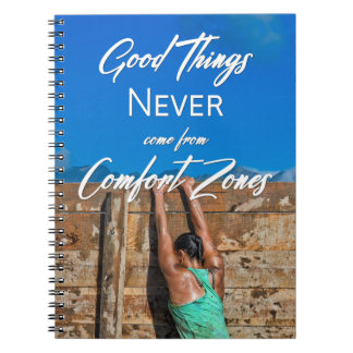 Good Things Never Come From Comfort Zones Notebook