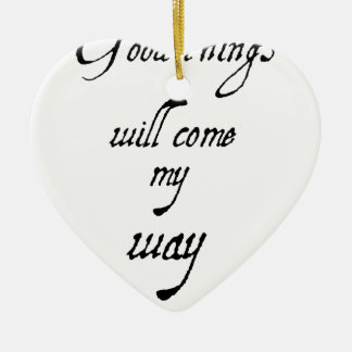 good things will come my way2 (2) ceramic ornament