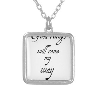 good things will come my way2 (2) silver plated necklace