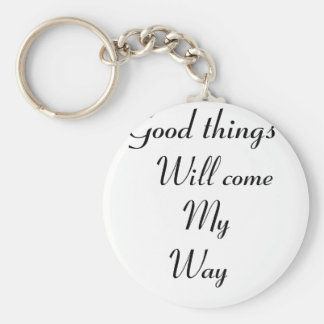 Good things will come my way keychain