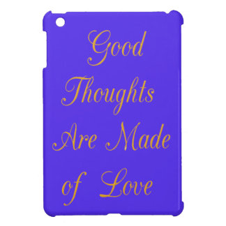 Good Thoughts are Made of Love Cover For The iPad Mini
