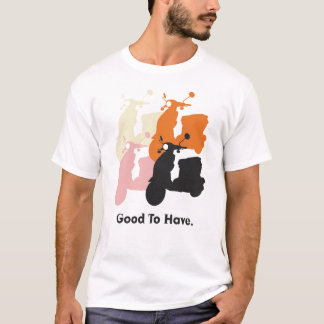 Good To Have T-Shirt