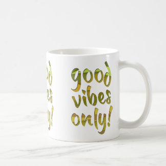 Good Vibes Only! Coffee Mug