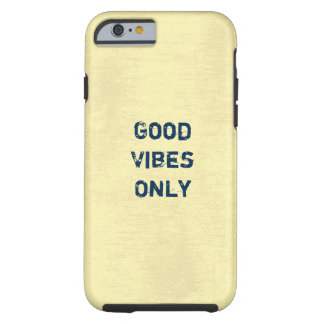 Good Vibes Only. Tough iPhone 6 Case