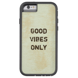 Good Vibes Only. Tough Xtreme iPhone 6 Case