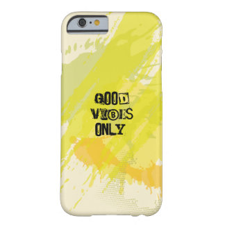 """""""Good Vibes Only."""" Uplifting Quotes Barely There iPhone 6 Case"""