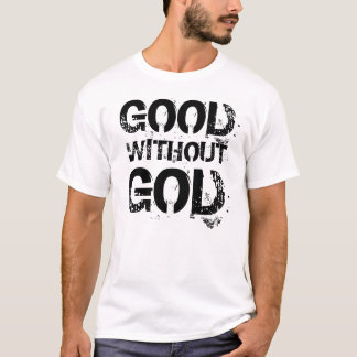 Good Without God Shirt