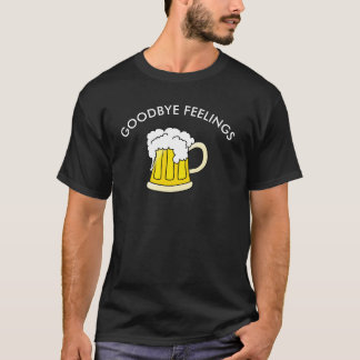 Goodbye Feelings Beer T-Shirt