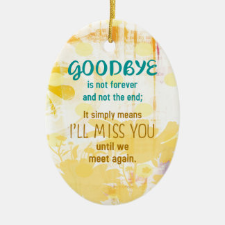 Goodbye is not Forever  -  Sympathy Ceramic Ornament