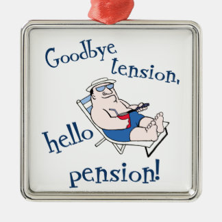 GOODBYE TENSION, HELLO PENSION! RETIREMENT GIFT METAL ORNAMENT
