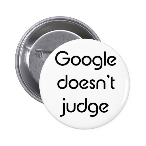 Google Doesn't Judge Button