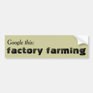 Google this: Factory Farming Bumper Sticker