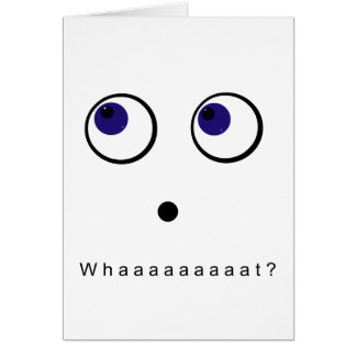 Googly Eyes Funny Design, What? Card