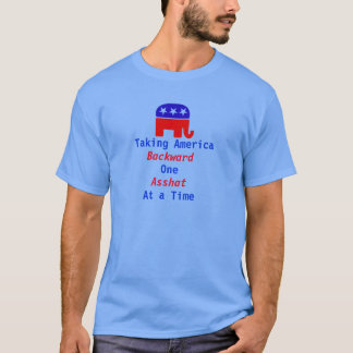 GOP Taking America Backward 1 Asshat at a Time T-Shirt