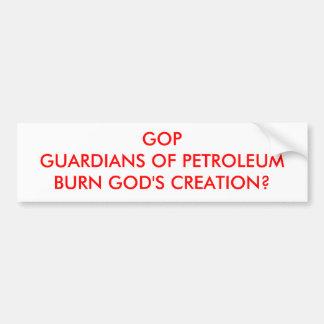 GOPGUARDIANS OF PETROLEUMBURN GOD'S CREATION? CAR BUMPER STICKER