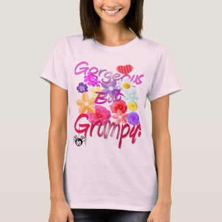 Gorgeous But Grumpy! T-Shirt