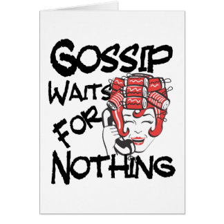 Gossip Waits for Nothing Card