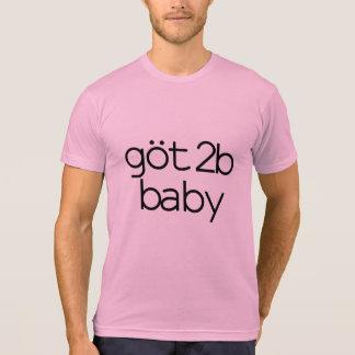 Got 2b Baby | Baby4Life | ABDL | Adultbaby T-Shirt