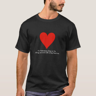 Got a Big Heart on. T-Shirt