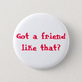Got a friend like that? 2 inch round button