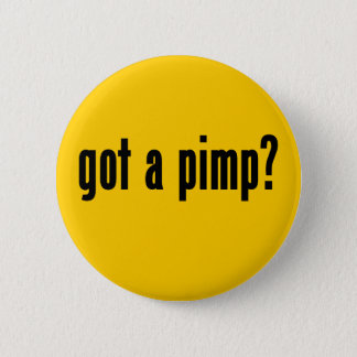 got a pimp? 2 inch round button