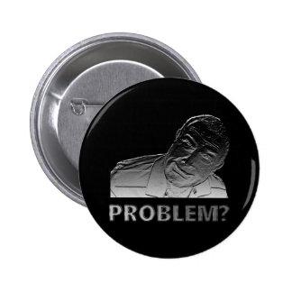 Got a problem? 2 inch round button