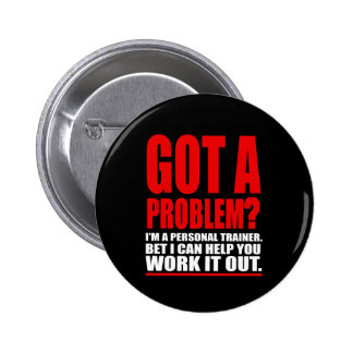 GOT A PROBLEM? Personal Trainer Promotional Humour 2 Inch Round Button