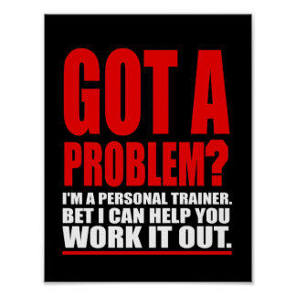 GOT A PROBLEM? Personal Trainer Promotional Humour Poster