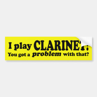 Got A Problem With That, Clarinet Bumper Sticker