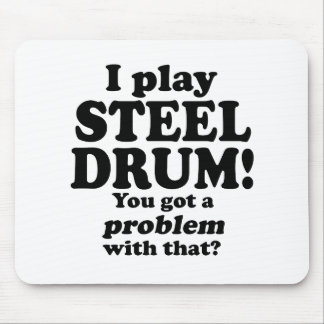 Got A Problem With That, Steel Drum Mouse Pad