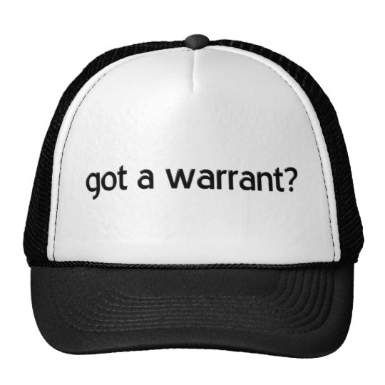 """Got a Warrant?"" Trucker Hat"