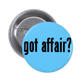got affair? pinback buttons