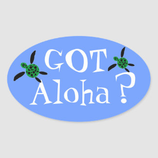 Got Aloha? Oval Sticker