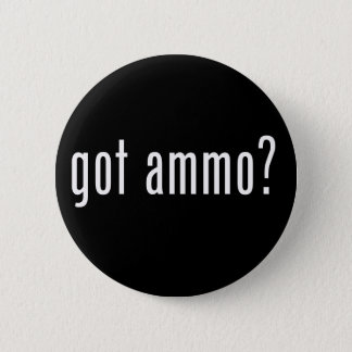 Got Ammo? Button
