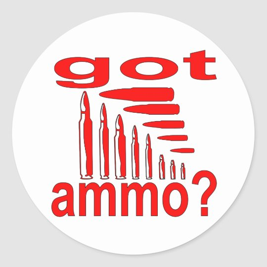 Got Ammo? Classic Round Sticker