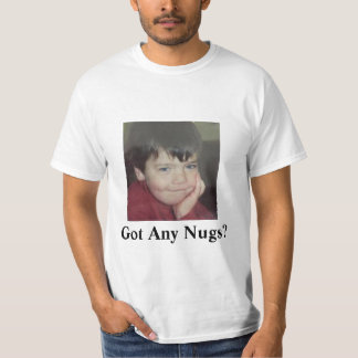 Got Any Nugs? T-Shirt