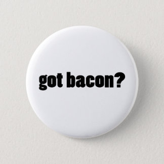got bacon? 2 inch round button