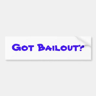 Got Bailout? Bumper Sticker