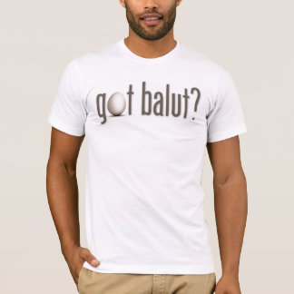 Got Balut? T-Shirt