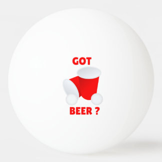 Got Beer? Beer Pong Ping Pong Ball