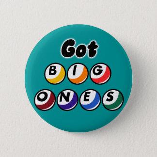Got Big Ones? 2 Inch Round Button